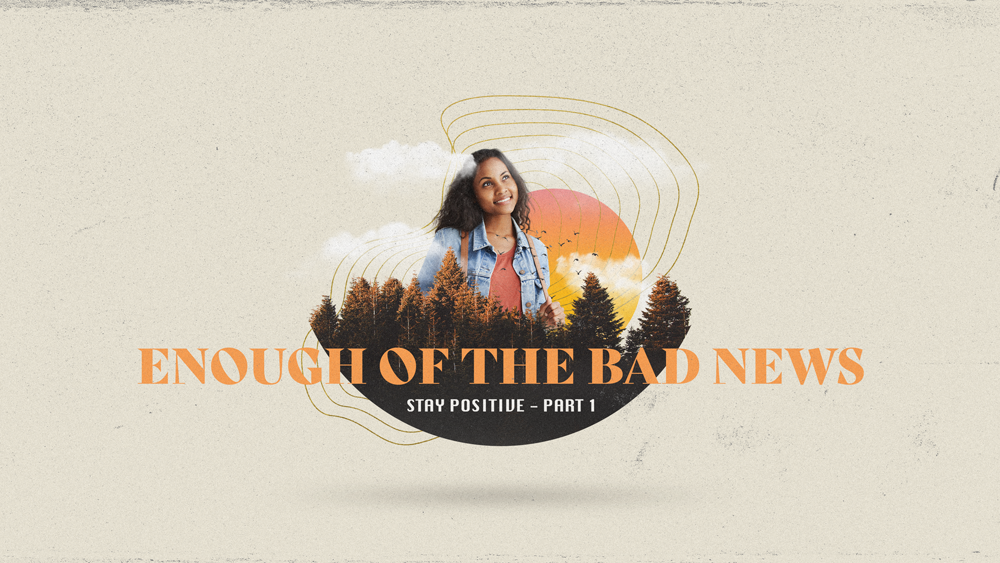 Enough of the Bad News Image
